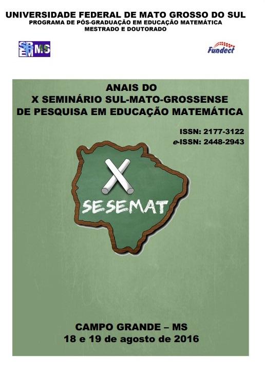 ANAIS DO X SEMINÁRIO SUL-MATO-GROSSENSE DE PESQUISA EM EDUCAÇÃO MATEMÁTICA (SESEMAT)